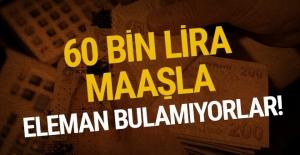 60 bin lira maaşla eleman bulamıyorlar!