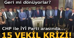 CHP ile İYİ Parti arasında 15 vekil krizi! Geri mi dönüyorlar?