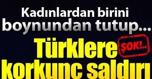 Şok! Türklere korkunç saldırı!