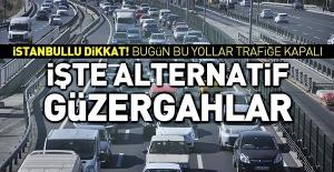İstanbul'da 18 Mayıs Cuma günü bu yollar trafiğe kapalı olacak... İşte alternatif güzergahlar...