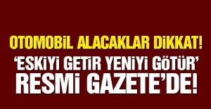 Otomobil alacaklar dikkat! ' Eskiyi getir yeniyi götür' Resmi Gazete'de...