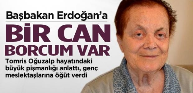 Tomris Oğuzalp: Erdoğan'a bir can borcum var