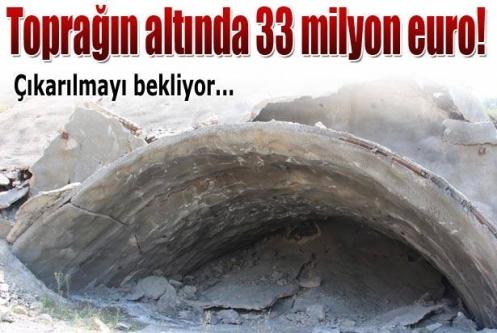 Toprağın altında 33 milyon euro!