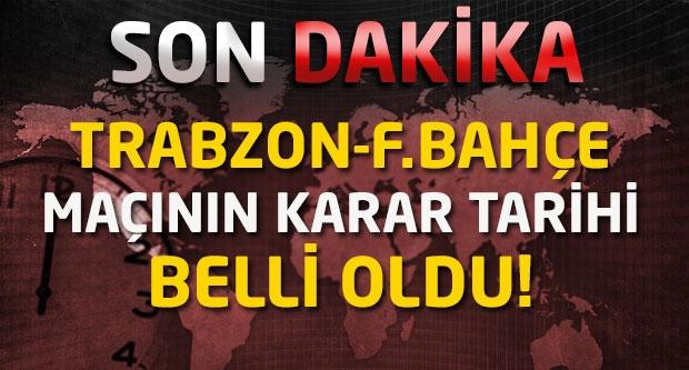 Trabzon-F.Bahçe maçının karar tarihi belli oldu!
