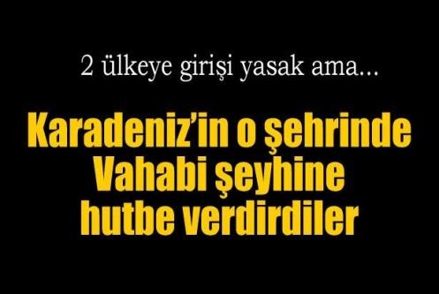Trabzon'da Vahabi Şeyhine hutbe verdirdiler