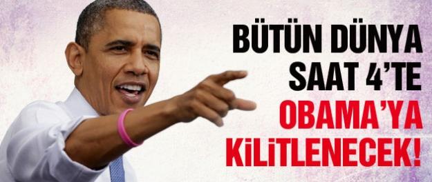 Tüm dünya saat 4'te Obama'ya kilitilenecek!
