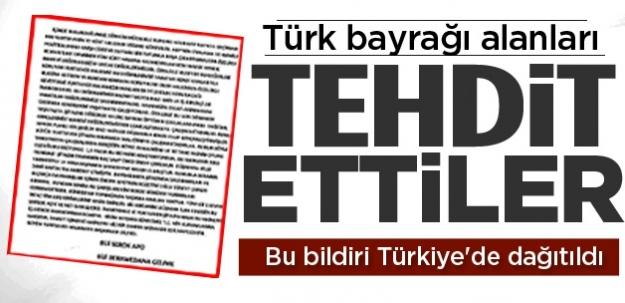 Türk Bayrağı alanları tehdit ettiler! Bu bildiri Türkiye!de dağıtıldı!