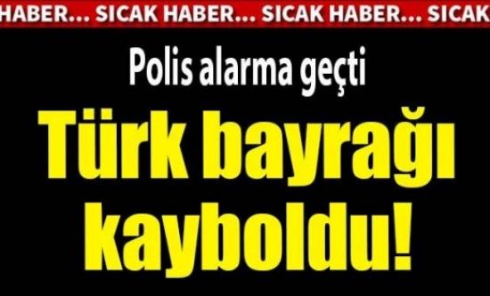 Türk bayrağı polisi alarma geçirdi
