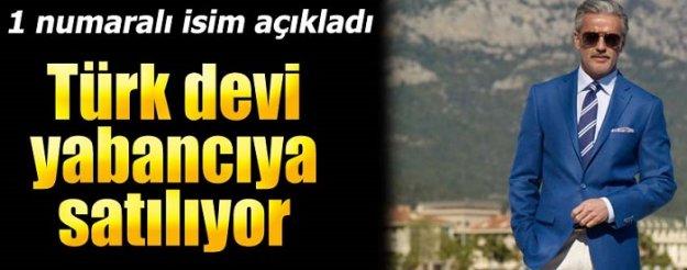 Türk devi yabancıya satılıyor!