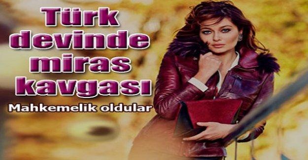 Türk devinde miras kavgası!