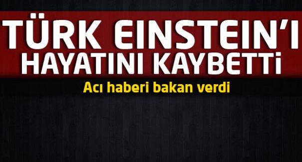 Türk Einsteinı hayatın'ı kaybetti!