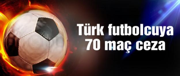 Türk futbolcuya 70 maç ceza!