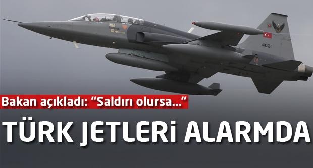 Türk jetleri alarmda! Bakan açıkladı : Saldırı olursa...