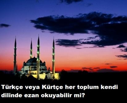 Türkçe veya Kürtçe her toplum kendi dilinde ezan okuyabilir mi?