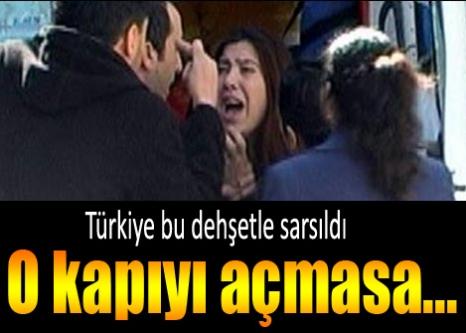 Türkiye bu dehşetle sarsıldı! O kapıyı açmasa...