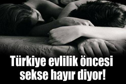 Türkiye evlilik öncesi sekse hayır diyor!
