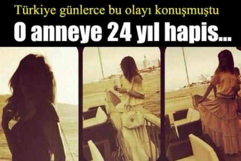 Türkiye günlerce bu olayı konuşmuştu! O anneye 24 yıl hapis...