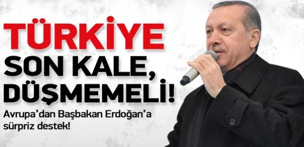 """"""" Türkiye son kale düşmemeli"""" Avrupa'dan Başbakan Erdoğan'a sürpriz destek!"""