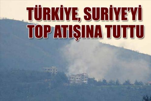 Türkiye Suriye'yi top atışına tuttu!