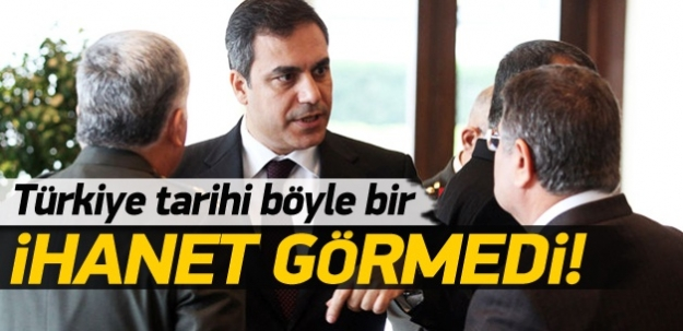 Türkiye tarihi böyle bir ihanet görmedi!