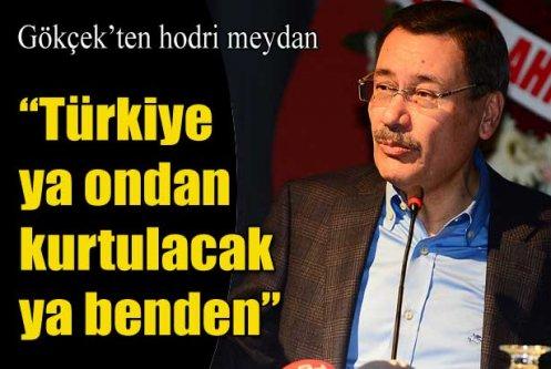 'Türkiye ya ondan kurtulacak ya benden