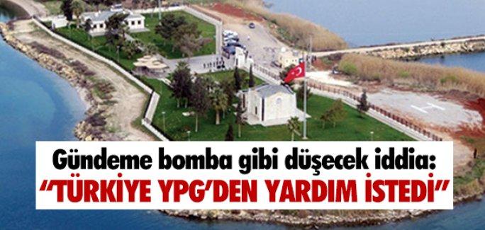 ''TÜRKİYE YPG'DEN YARDIM İSTEDİ''