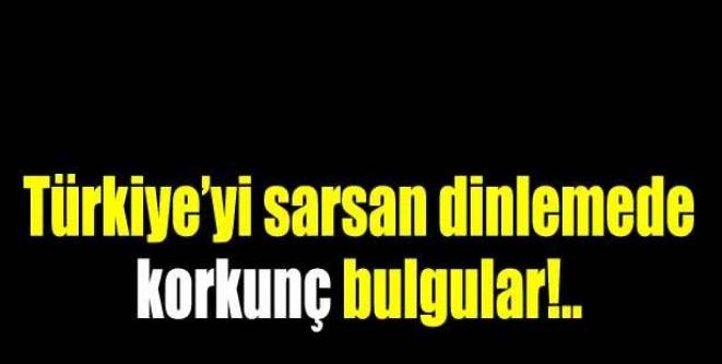 Türkiye'yi sarsan dinlemede korkunç bulgular!