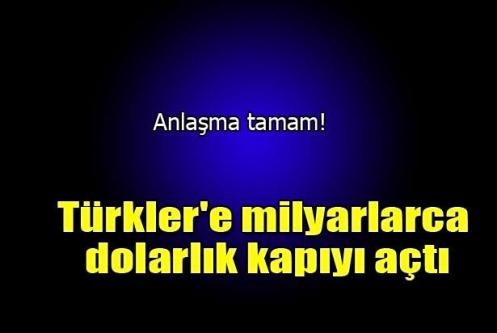 Türkler'e milyarlarca dolarlık kapıyı açtı