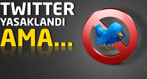 Twitter yasaklandı ama...
