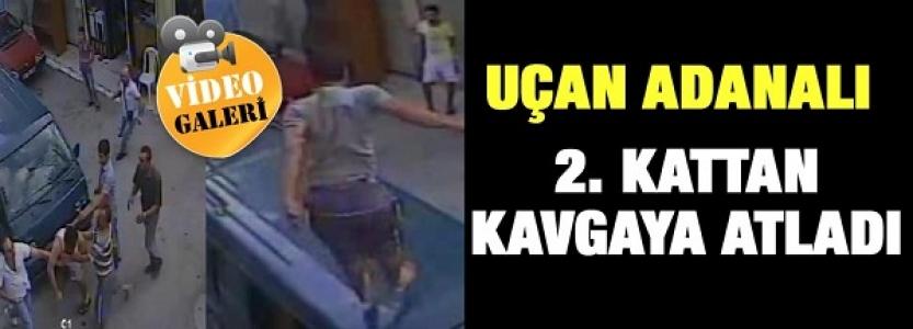 Uçan Adana'lı 2. kattan kavgaya atladı!