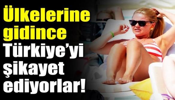 Ülkelerine gidince Türkiye'yi şikayet ediyorlar!