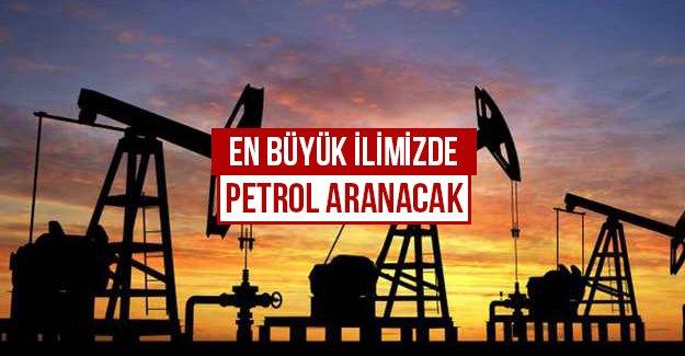 Ülkemizin en büyük ilinde petrol aranacak