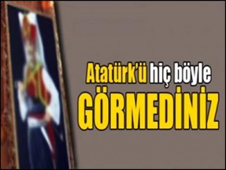 Ulu Önder Atatürk'ü daha önce hiç böyle görmediniz!