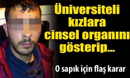 Üniversiteli kızlara cinsel organını gösterip.