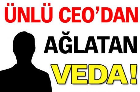 Ünlü CEO'dan ağlatan veda!