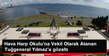 Hava Harp Okulu'na Vekil Olarak Atanan Tuğgeneral Yılmaz'a gözaltı!