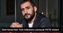 Ümit Karan: Futbol Camiasında FETÖ'ye Destek Verenler Var