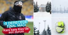 Beşiktaş Kiev'de -9 derecede oynayacak