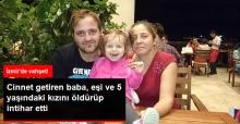 İzmir'de Vahşet! Cinnet Getiren Baba, Eşi ve 5 Yaşındaki Kızını Öldürüp İntihar Etti