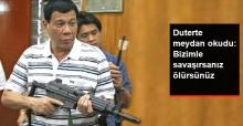 Duterte Teröristlere Meydan Okudu: Bizimle Savaşırsanız Ölürsünüz