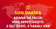 Adana'da Facia! Vinç Sepeti Düştü: 2 İşçi Öldü, 4 Yaralı Var