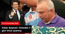 'Fıs Fıs İsmail'den Vatan Şaşmaz İtirafı! Ölümünden 3 Gün Önce Uyarmış