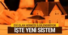 Evi olan herkesi ilgilendiriyor yeni sistem açıklandı