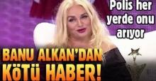 Banu Alkan hakkında yakalama kararı çıktı