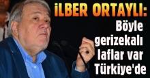İlber Ortaylı: Böyle gerizekalı laflar var Türkiye'de