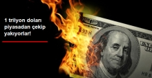 En Az Bir Trilyon Doları Piyasadan Çekip Yok Edecek