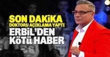 Son dakika: Mehmet Ali Erbil'in doktorun dan korkutan açıklama