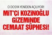 MİT'çi Kozinoğlu'nun ölümünde cemaat şüphesi!