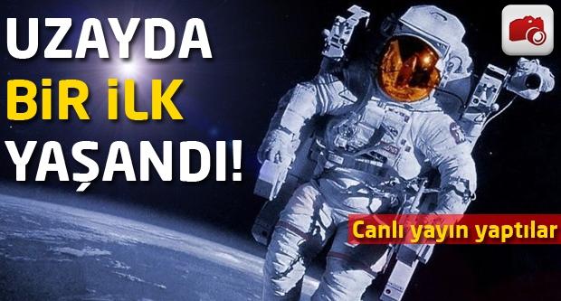 Uzayda bir ilk yaşandı!