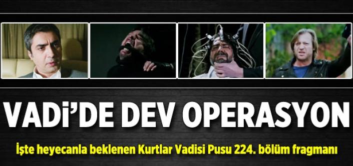 Vadi'de dev operasyon!
